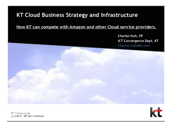 KT Cloud Business Strategy and InfrastructureHow KT can compete with Amazon and other Cloud service providers.            ...