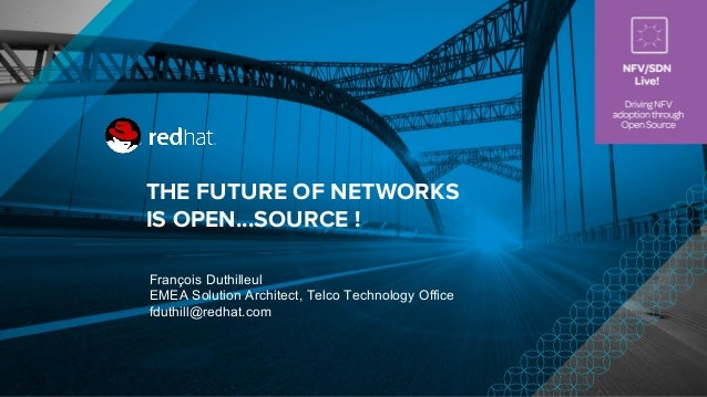 François Duthilleul EMEA Solution Architect, Telco Technology Office fduthill@redhat.com THE FUTURE OF NETWORKS IS OPEN......