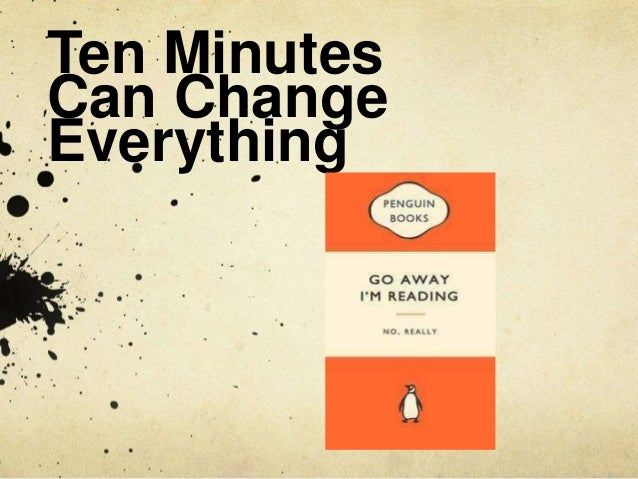 Ten Minutes Can Change Everything