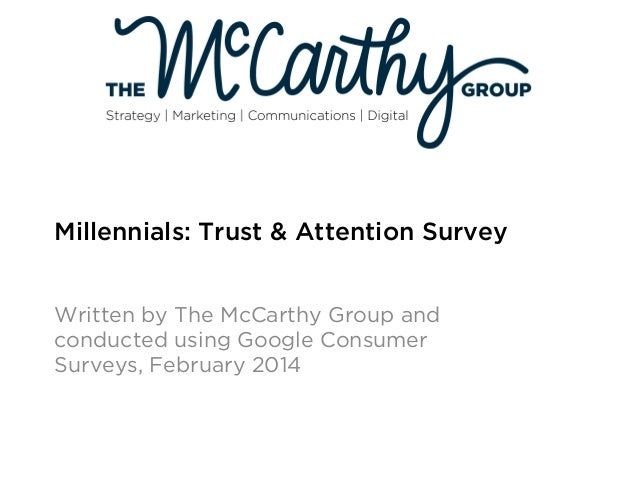Millennials: Trust & Attention Survey Written by The McCarthy Group and conducted using Google Consumer Surveys, February ...