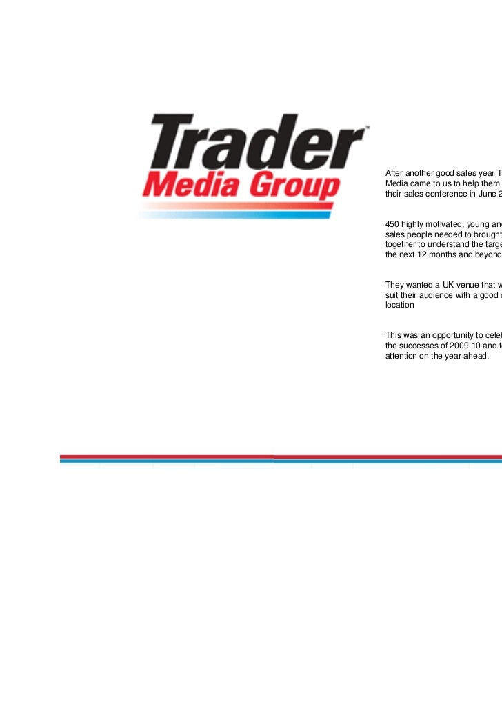 After another good sales year TraderMedia came to us to help them withtheir sales conference in June 2010450 highly motiva...