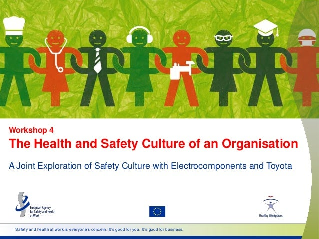 Safety and health at work is everyone's concern. It's good for you. It's good for business. Workshop 4 The Health and Safe...