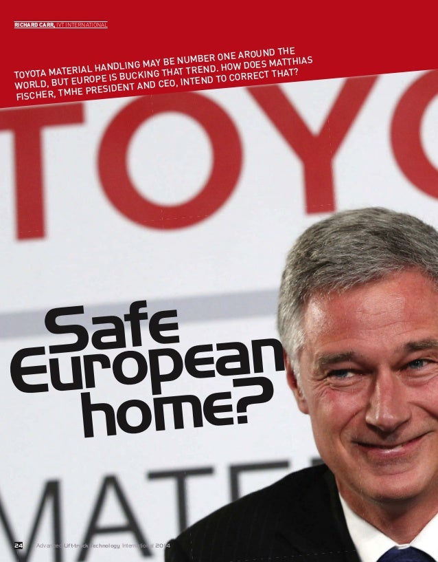 24 Safe European home? RICHARD CARR, IVT INTERNATIONAL TOYOTA MATERIAL HANDLING MAY BE NUMBER ONE AROUND THE WORLD, BUT EU...