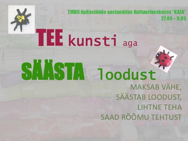 """TMHG õpilastööde aastanäitus Kultuurikeskuses """"KAJA""""                                              27.04 – 9.05 TEE kunsti ..."""