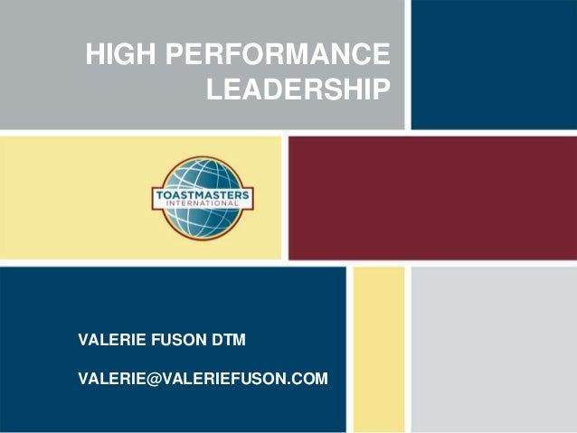 HIGH PERFORMANCE LEADERSHIP VALERIE FUSON DTM VALERIE@VALERIEFUSON.COM