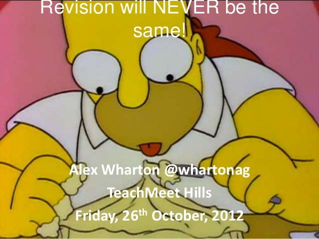 Revision will NEVER be the          same!   Alex Wharton @whartonag         TeachMeet Hills    Friday, 26th October, 2012