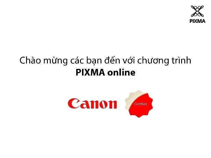 Certified<br />ChàomừngcácbạnđếnvớichươngtrìnhPIXMA online <br />