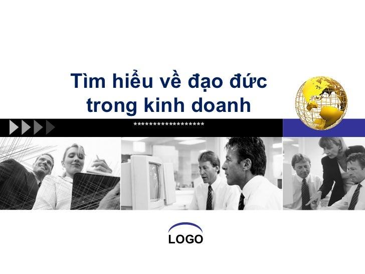 Tìm hiểu về đạo đức  trong kinh doanh      ******************              LOGO