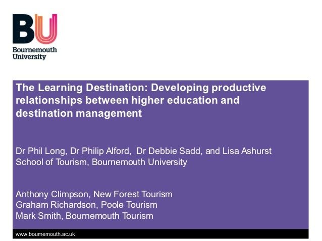 The Learning Destination: Developing productiverelationships between higher education anddestination managementDr Phil Lon...