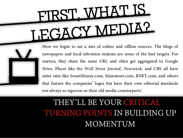 THE LEGACY MEDIA        The reality is that the bloggers at Forbes.com or the Chicago Tribune do not operate on the same  ...