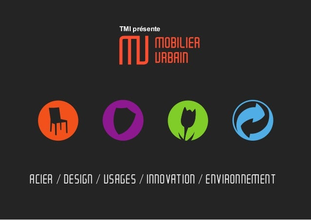 TMI présente  ACIER / DESIGN / USAGES / INNOVATION / ENVIRONNEMENT