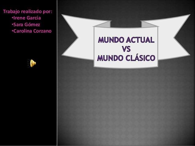Trabajo realizado por: •Irene García •Sara Gómez •Carolina Corzano