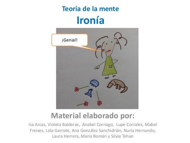 Teoría de la menteIroníaMaterial elaborado por:Isa Arcas, Violeta Balderas, Anabel Cornago, Lupe Corrales, MabelFreixes, L...