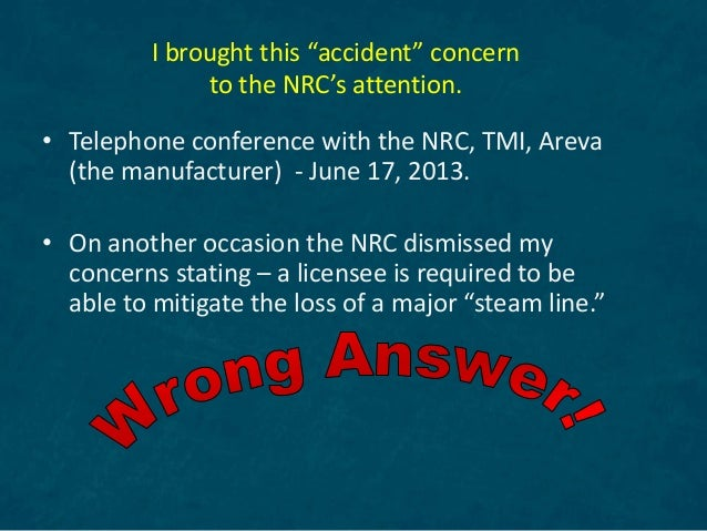 """I brought this """"accident"""" concern to the NRC's attention. • Telephone conference with the NRC, TMI, Areva (the manufacture..."""