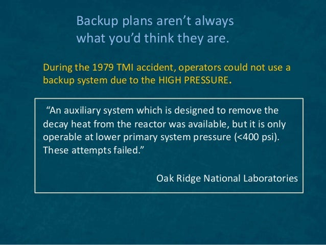 Backup plans aren't always what you'd think they are. During the 1979 TMI accident, operators could not use a backup syste...
