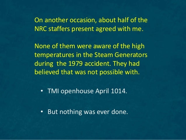 On another occasion, about half of the NRC staffers present agreed with me. None of them were aware of the high temperatur...