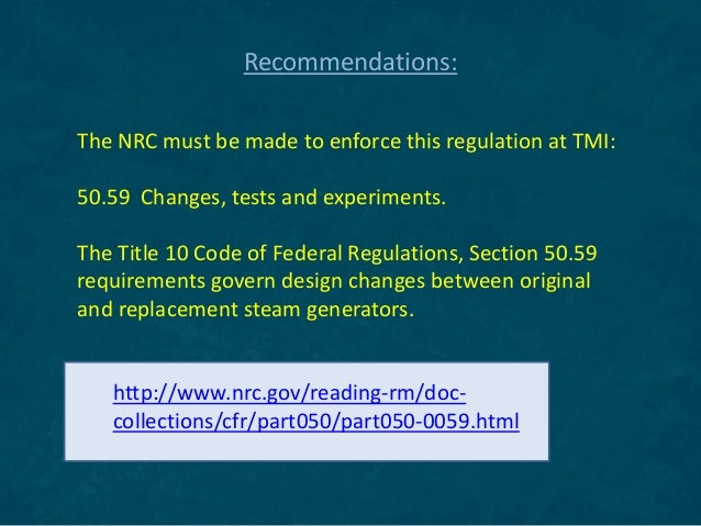The NRC must be made to enforce this regulation at TMI: 50.59 Changes, tests and experiments. The Title 10 Code of Federal...