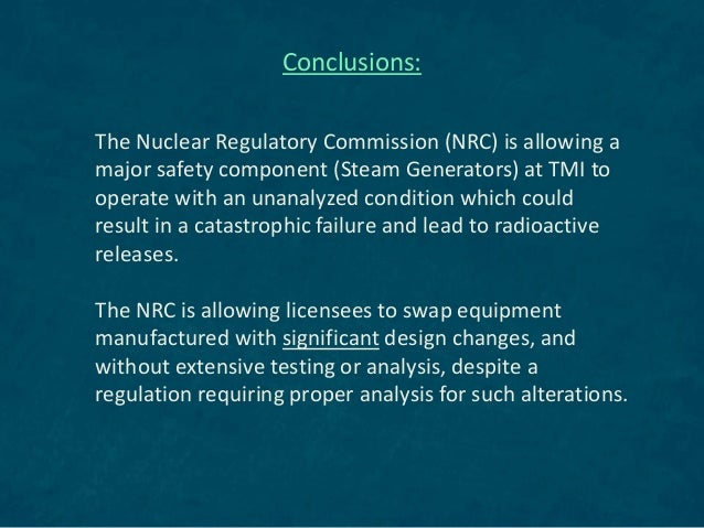 The Nuclear Regulatory Commission (NRC) is allowing a major safety component (Steam Generators) at TMI to operate with an ...