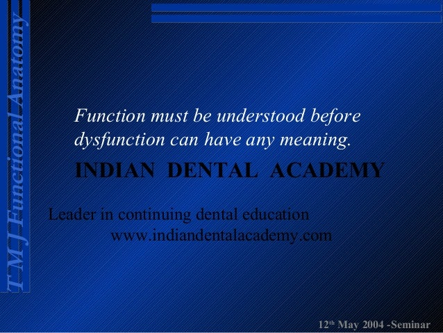 T M J Functional Anatomy  Function must be understood before dysfunction can have any meaning.  INDIAN DENTAL ACADEMY Lead...