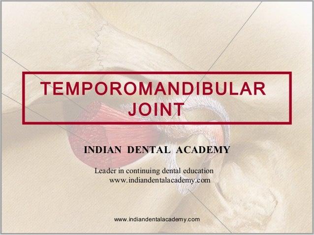 TEMPOROMANDIBULAR JOINT www.indiandentalacademy.com INDIAN DENTAL ACADEMY Leader in continuing dental education www.indian...