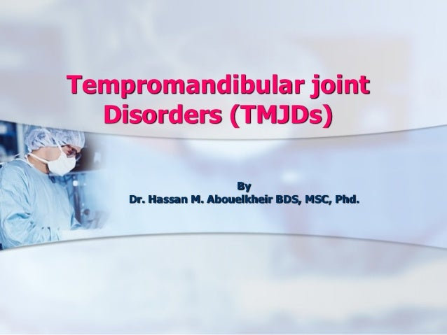 Tempromandibular joint Disorders (TMJDs) ! By Dr. Hassan M. Abouelkheir BDS, MSC, Phd.