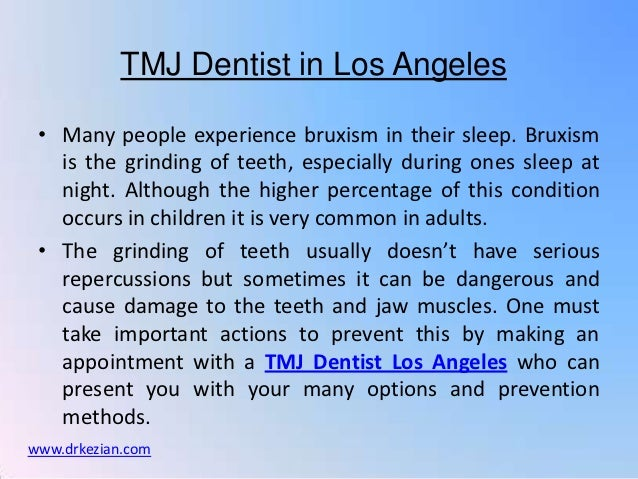 TMJ Dentist in Los Angeles • Many people experience bruxism in their sleep. Bruxism   is the grinding of teeth, especially...