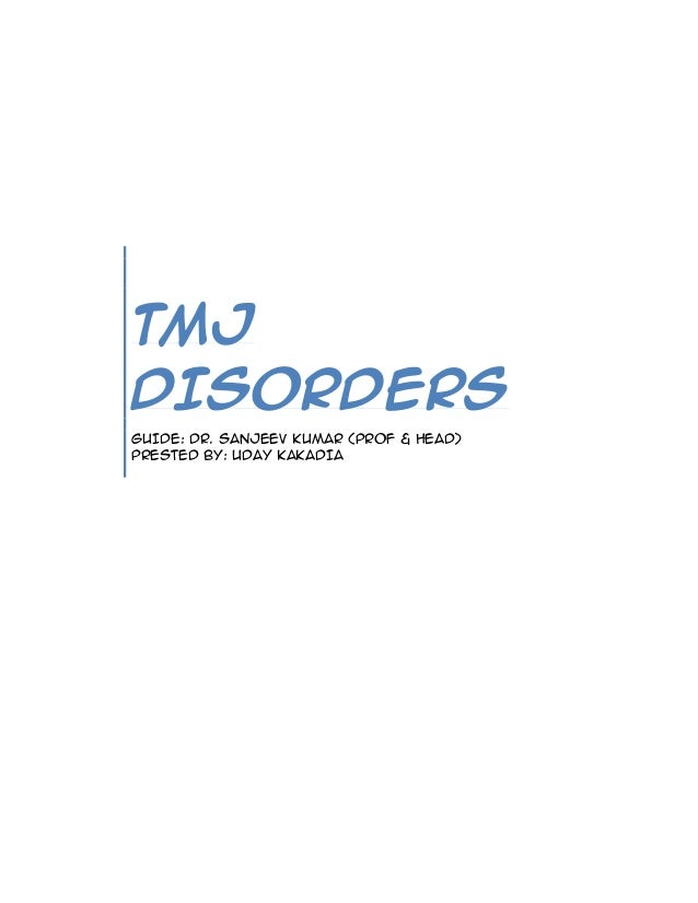TMJ DISORDERS GUIDE: DR. SANJEEV KUMAR (PROF & HEAD) PRESTED BY: UDAY KAKADIA