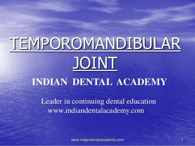 TEMPOROMANDIBULAR JOINT INDIAN DENTAL ACADEMY Leader in continuing dental education www.indiandentalacademy.com  www.india...