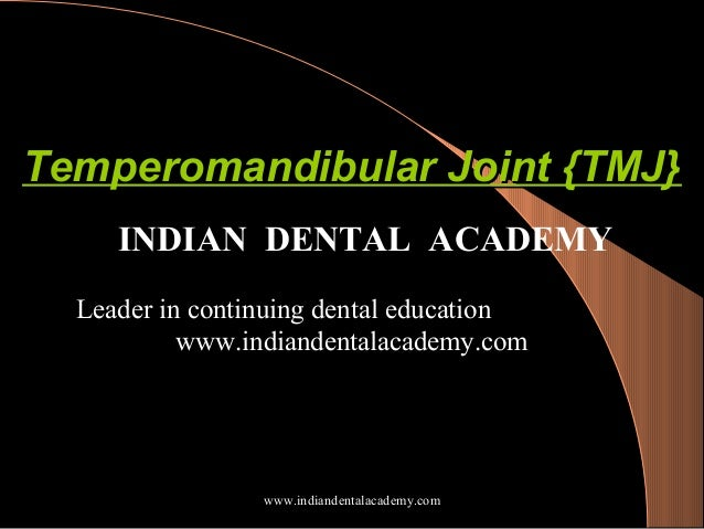 Temperomandibular Joint {TMJ} INDIAN DENTAL ACADEMY Leader in continuing dental education www.indiandentalacademy.com  www...