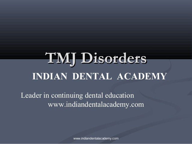 TMJ Disorders INDIAN DENTAL ACADEMY Leader in continuing dental education www.indiandentalacademy.com  www.indiandentalaca...