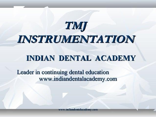TMJ INSTRUMENTATION INDIAN DENTAL ACADEMY Leader in continuing dental education www.indiandentalacademy.com  www.indianden...