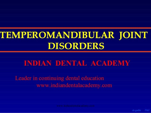 TEMPEROMANDIBULAR JOINT DISORDERS INDIAN DENTAL ACADEMY Leader in continuing dental education www.indiandentalacademy.com ...