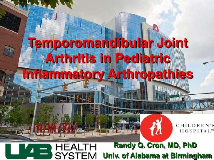 Temporomandibular Joint    Arthritis in PediatricInflammatory Arthropathies               Randy Q. Cron, MD, PhD          ...