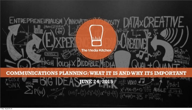 COMMUNICATIONS PLANNING:WHAT IT IS ANDWHY ITS IMPORTANT JUNE 24, 2015 Friday, August 28, 15