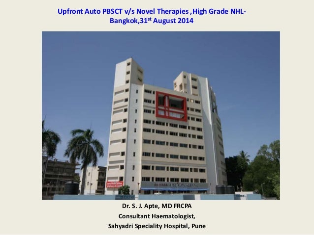 Upfront Auto PBSCT v/s Novel Therapies ,High Grade NHL-Bangkok,  31st August 2014  Dr. S. J. Apte, MD FRCPA  Consultant Ha...
