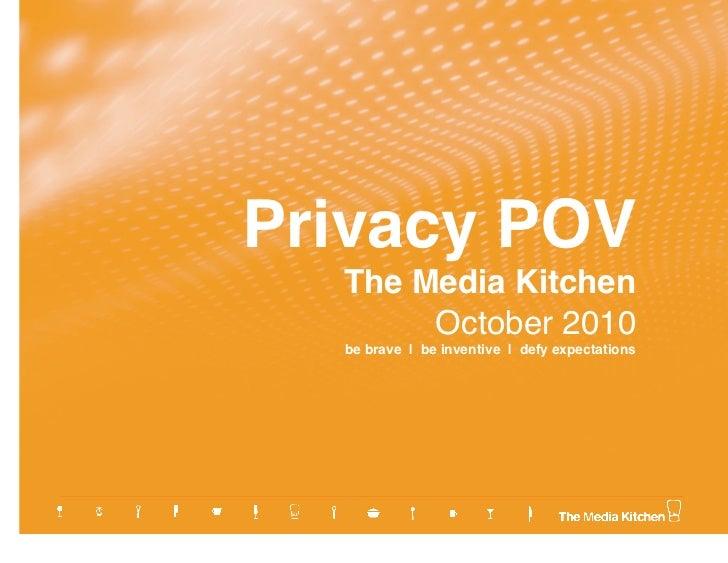 Privacy POV     The Media Kitchen         October 2010    be brave | be inventive | defy expectations
