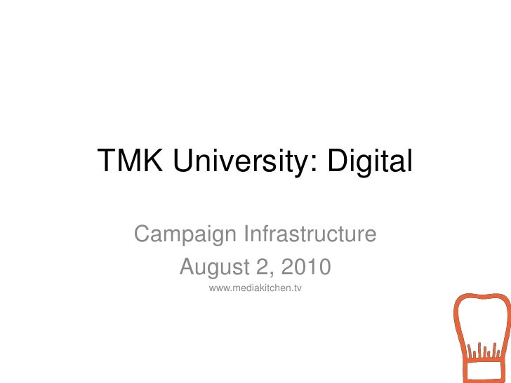 TMK University: Digital<br />Campaign Infrastructure<br />August 2, 2010<br />www.mediakitchen.tv<br />