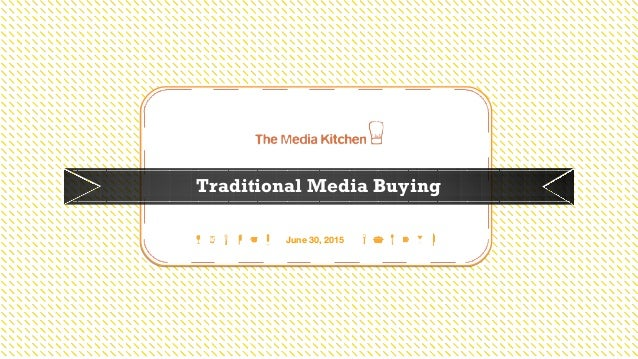 Be inventive Traditional Media Buying June 30, 2015