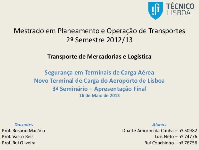 Mestrado em Planeamento e Operação de Transportes 2º Semestre 2012/13 Transporte de Mercadorias e Logística Segurança em T...