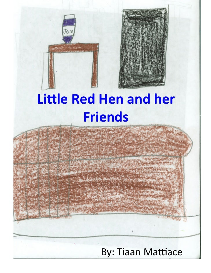Li#le Red Hen and her           Friends                 By: Tiaan Ma*ace