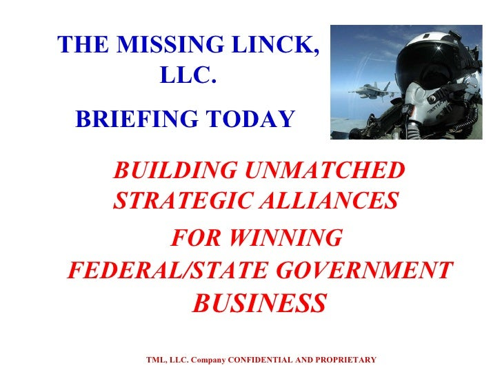 BUILDING UNMATCHED STRATEGIC ALLIANCES  FOR WINNING  FEDERAL/STATE GOVERNMENT  BUSINESS TML, LLC. Company CONFIDENTIAL AND...