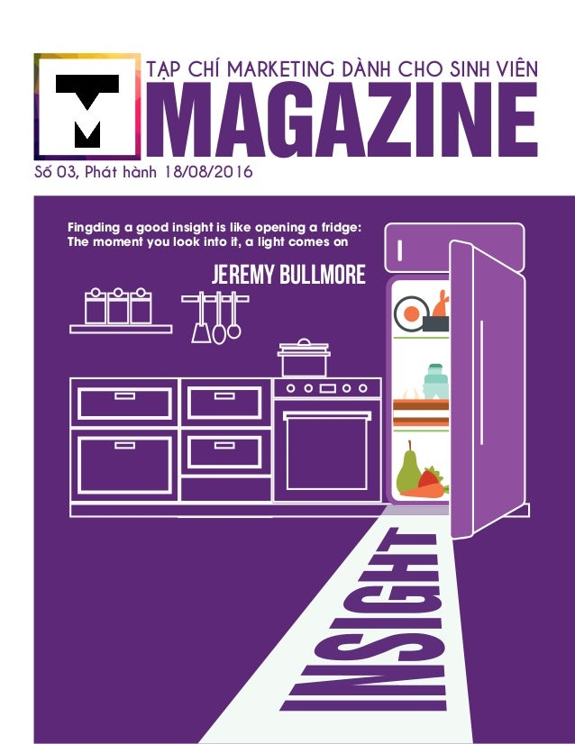 Fingding a good insight is like opening a fridge: The moment you look into it, a light comes on Jeremy Bullmore MAGAZINE T...