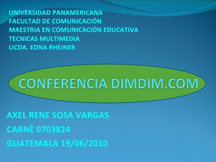 AXEL RENE SOSA VARGAS CARNÈ 0703824 GUATEMALA 19/06/2010 UNIVERSIDAD PANAMERICANA FACULTAD DE COMUNICACIÓN MAESTRIA EN COM...