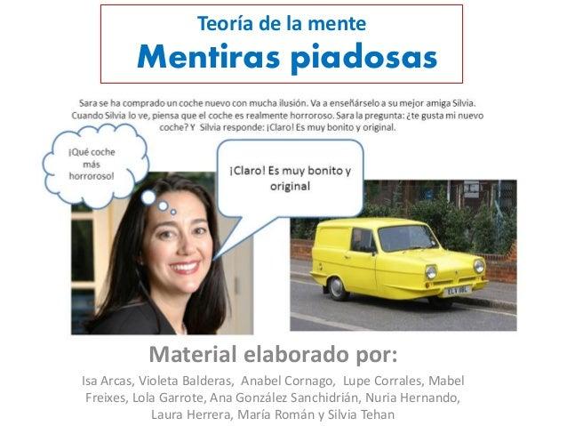 Teoría de la menteMentiras piadosasMaterial elaborado por:Isa Arcas, Violeta Balderas, Anabel Cornago, Lupe Corrales, Mabe...