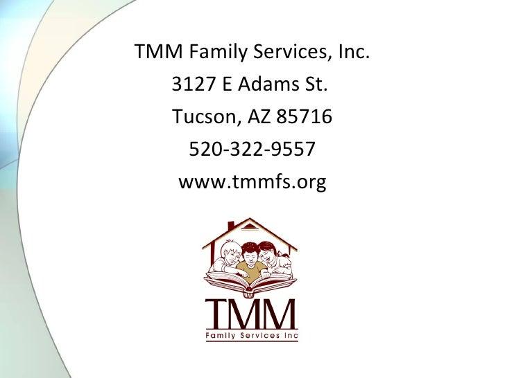 <ul><li>TMM Family Services, Inc. </li></ul><ul><li>3127 E Adams St.  </li></ul><ul><li>Tucson, AZ 85716 </li></ul><ul><li...