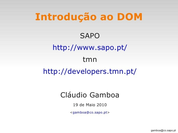 Introdução ao DOM             SAPO    http://www.sapo.pt/               tmn  http://developers.tmn.pt/        Cláudio Gamb...
