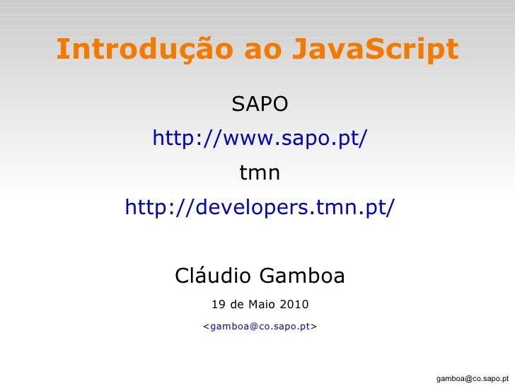 Introdução ao JavaScript <ul><li>SAPO </li></ul><ul><li>http://www.sapo.pt/ </li></ul><ul><li>tmn </li></ul><ul><li>http:/...