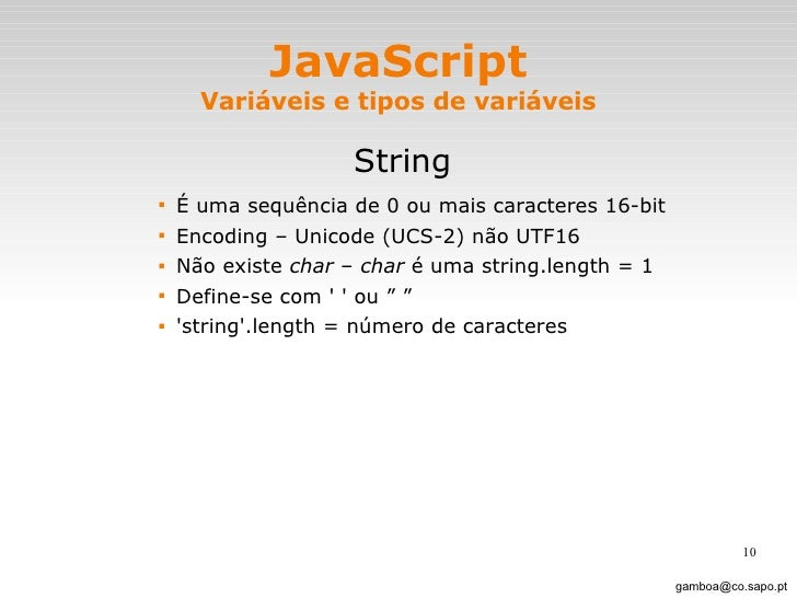 JavaScript Variáveis e tipos de variáveis <ul><li>String </li></ul><ul><ul><ul><ul><li>É uma sequência de 0 ou mais caract...