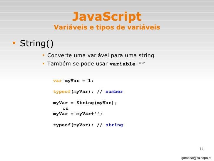 JavaScript Variáveis e tipos de variáveis <ul><li>String() </li></ul><ul><ul><ul><ul><li>Converte uma variável para uma st...