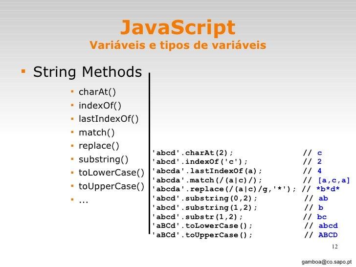 JavaScript Variáveis e tipos de variáveis <ul><li>String Methods </li></ul><ul><ul><ul><ul><li>charAt() </li></ul></ul></u...